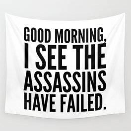 Good morning, I see the assassins have failed. Wall Tapestry