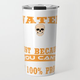 I Will Not Water Down Myself Just Because You Can't Handle Me At 100% Proof T-shirt Design Skull Travel Mug
