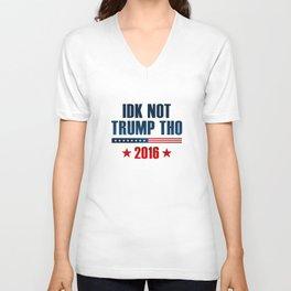 IDK Not Trump Tho Unisex V-Neck