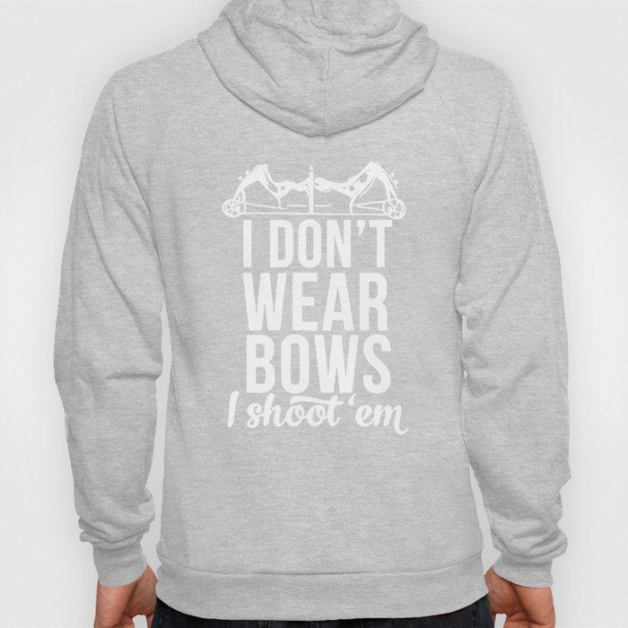 I Don't Do Not Wear Bows I Shoot Em Them Hunting T Shirt Hoody