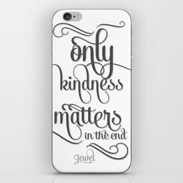 Only Kindness Matters iPhone Skin