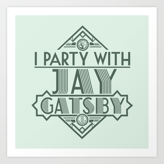 I Party with Jay Gatsby Art Print