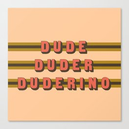 The Dude Duder Duderino (Rule of Threes) Canvas Print