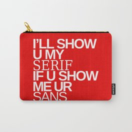 I'll show you my Serif if you show me your Sans Carry-All Pouch