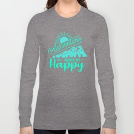 Adventure Makes Me Happy tk Long Sleeve T-shirt
