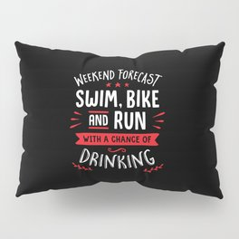 Weekend Forecast Swim Bike And Run With A Chance Of Drinking Pillow Sham