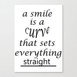 A smile is a curve that sets everything straight Canvas Print