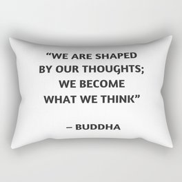 WE ARE SHAPED BY OUR THOUGHTS - BUDDHIST QUOTE Rectangular Pillow