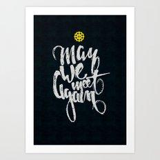 The 100: May we meet again Art Print