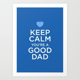 Keep calm you're a good dad Art Print