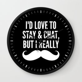 I'd Love to Stay and Chat, But I Really Mustache Must Dash (Black & White) Wall Clock