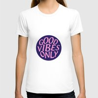 good vibes only T-shirts featuring Good Vibes Only! by Minsi Design