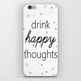 Drink Happy Thoughts iPhone Skin