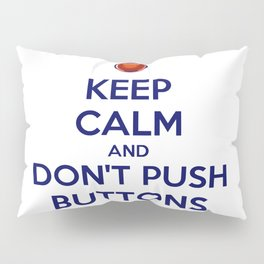 Keep Calm And Don't Push Buttons Pillow Sham