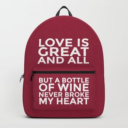 Love is Great and All But a Bottle of Wine Never Broke My Heart (Burgundy Red) Backpack
