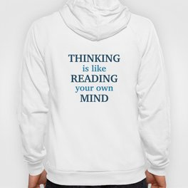 Thinking Is Like Reading Your Own Mind Hoody