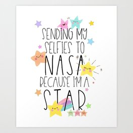 sending my selfies to NASA because i'm a star Art Print