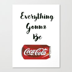 Everything gonna be Coca-Cola Canvas Print