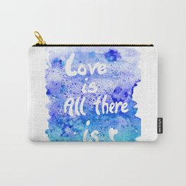 Love is All There is Carry-All Pouch