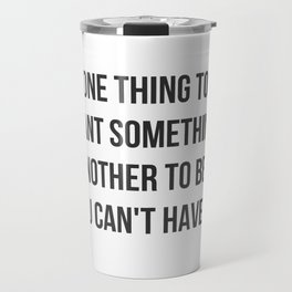 Can't Have It Travel Mug
