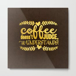Coffee doesn´t judge, it understands- Gold glitter Typography Metal Print