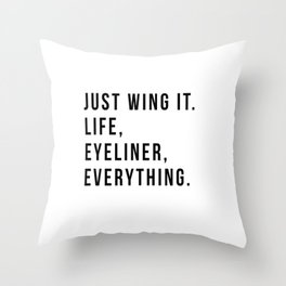 Just Wing It. Life, Eyeliner, Everything. Throw Pillow