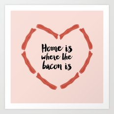 Home is where the bacon is Art Print