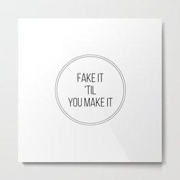 Fake it 'til you make it Metal Print