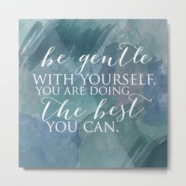Be gentle with yourself, you're doing the best you can Metal Print