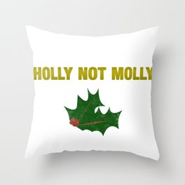 Holly Not Molly - Happy Holidays Throw Pillow
