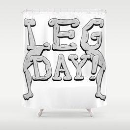 LEG DAY! Shower Curtain