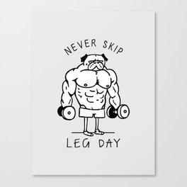 Never Skip Leg Day Canvas Print