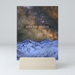 Never stop exploring mountains, space..... Mini Art Print