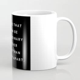 I believe that we can be extraordinary together rather than ordinary apart Coffee Mug