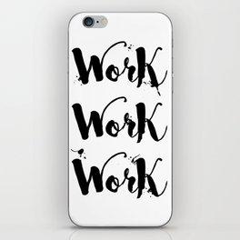 Work Work Work Motivational Quote iPhone Skin