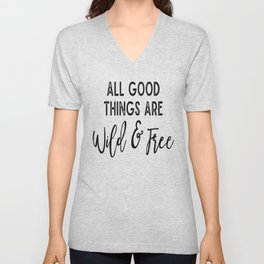 All Good Things Are Wild & Free Unisex V-Neck