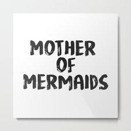Mother of Mermaids Metal Print