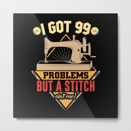 99 Problems But Stinging Is Not One Of Them Metal Print