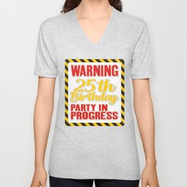 Warning 25th Birthday Party In Progress, Happy 25th Birthday, Twenty Five Years of Existence, Party Unisex V-Neck