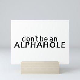 Don't Be An Alphahole Mini Art Print