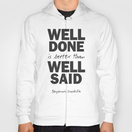 Well done is better than well said, Benjamin Franklin inspirational quote for motivation, work hard Hoody