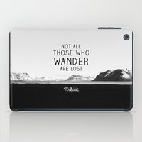 not all those who wander are lost iPad Cases featuring Not All Those Who Wander Are Lost... by This is Not a Drill!!!