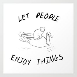 Let people enjoy things Art Print