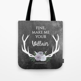 Make me your villain - The Darkling quote - Leigh Bardugo - Grey Tote Bag