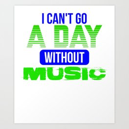 I can't go a day without music 1 Art Print