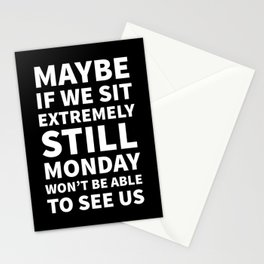 Maybe If We Sit Extremely Still Monday Won't Be Able To See Us (Black) Stationery Cards