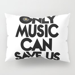 Only Music Can Save Us - Black  White Pillow Sham