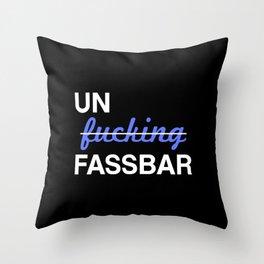 Un-effin-fassbar Throw Pillow