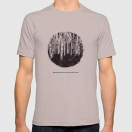 You can't see the forest for the trees T-shirt