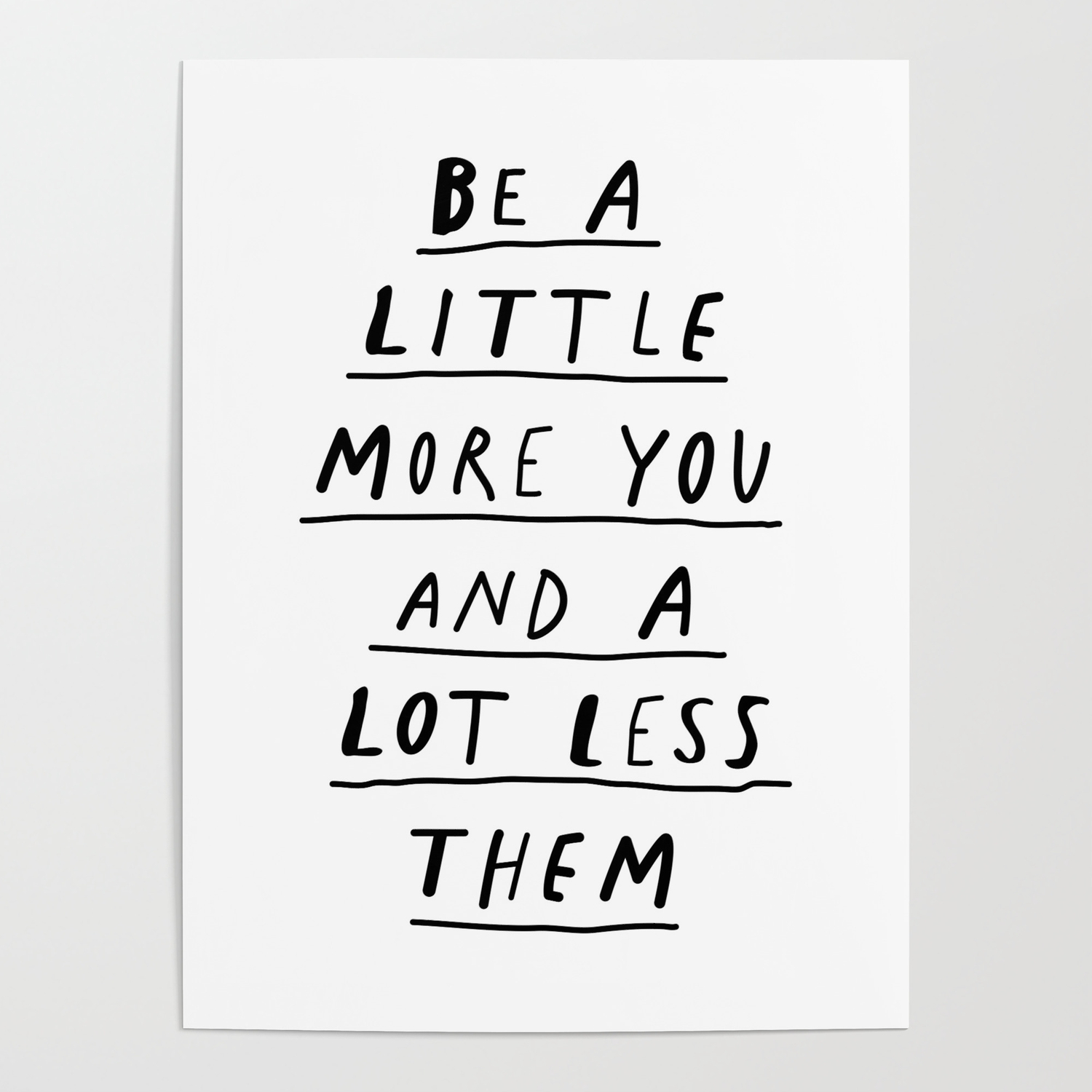 Be a little more you and a lot less them black and white typography quote design poster poster